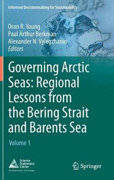 Governing Arctic Seas: Regional Lessons from the Bering Strait and Barents Sea - Oran R. Young