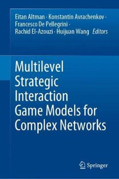 Multilevel Strategic Interaction Game Models for Complex Networks - Eitan Altman