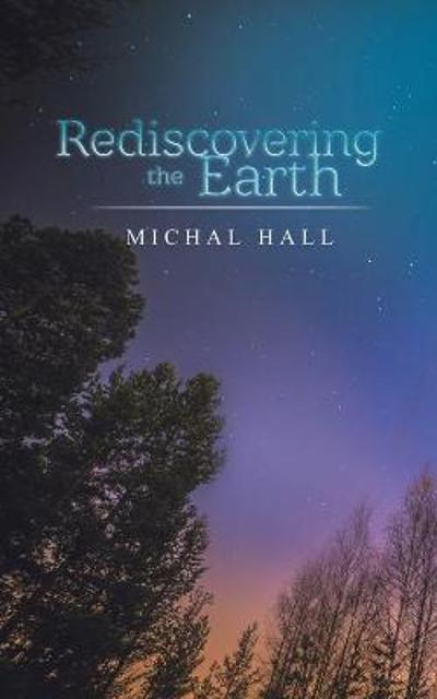 Rediscovering the Earth - Michal Hall
