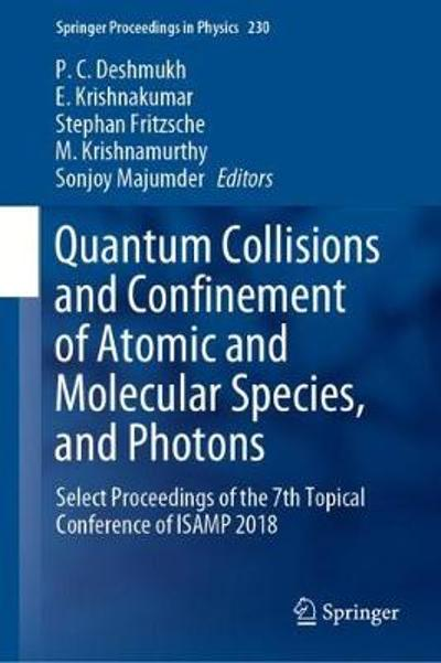 Quantum Collisions and Confinement of Atomic and Molecular Species, and Photons - P. C. Deshmukh