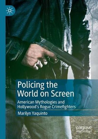 Policing the World on Screen - Marilyn Yaquinto