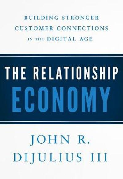 The Relationship Economy - John R Dijulius