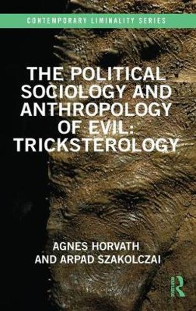 The Political Sociology and Anthropology of Evil: Tricksterology - Agnes Horvath