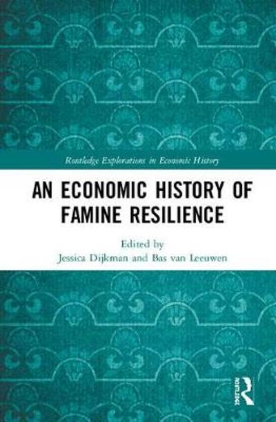 An Economic History of Famine Resilience - Jessica Dijkman