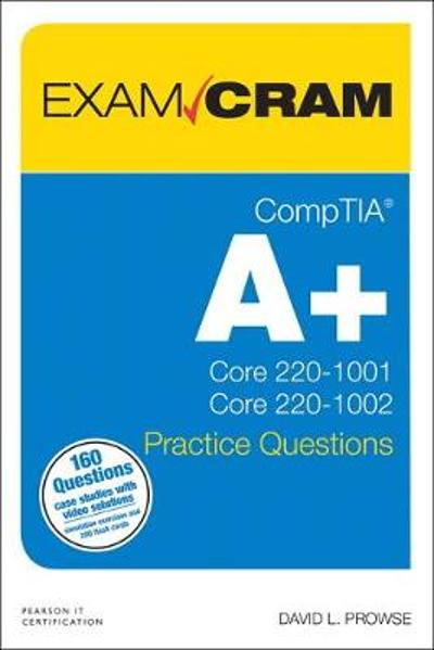 CompTIA A+ Practice Questions Exam Cram Core 1 (220-1001) and Core 2 (220-1002) - David L. Prowse