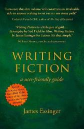 Writing Fiction - a user-friendly guide - James Essinger
