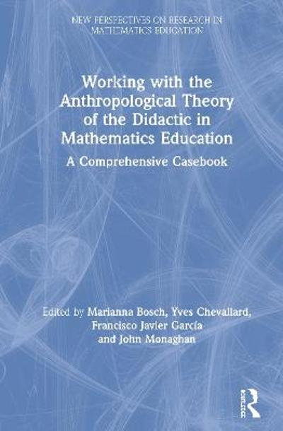Working with the Anthropological Theory of the Didactic in Mathematics Education - Marianna Bosch
