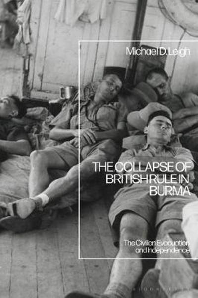 The Collapse of British Rule in Burma - Michael D. Leigh