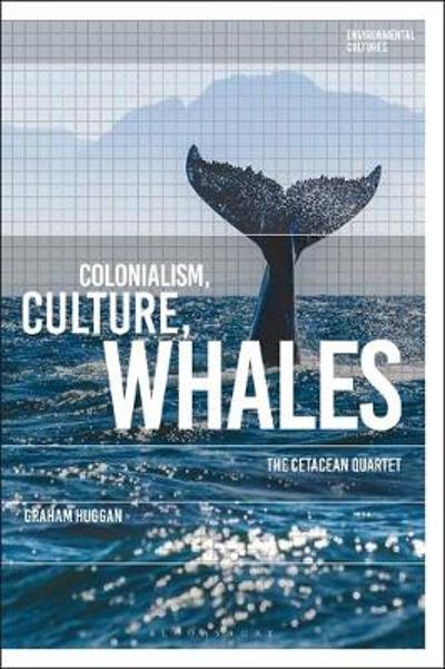 Colonialism, Culture, Whales - Graham Huggan