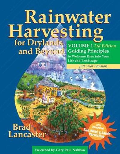Rainwater Harvesting for Drylands and Beyond, Volume 1, 3rd Edition - Brad Lancaster