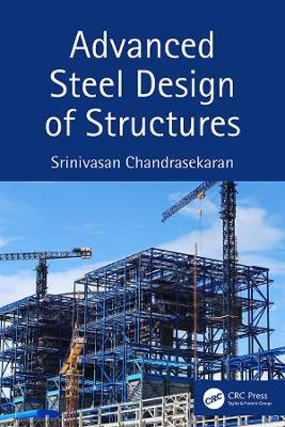 Advanced Steel Design of Structures - Srinivasan Chandrasekaran