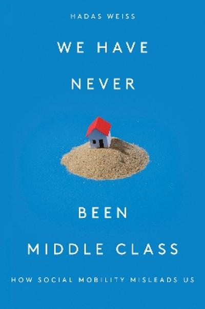 We Have Never Been Middle Class - Hadas Weiss