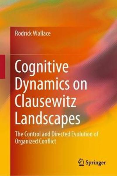 Cognitive Dynamics on Clausewitz Landscapes - Rodrick Wallace