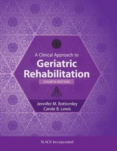 A Clinical Approach to Geriatric Rehabilitation - Jennifer Bottomley