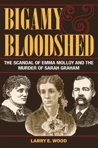 Bigamy and Bloodshed - Larry E. Wood