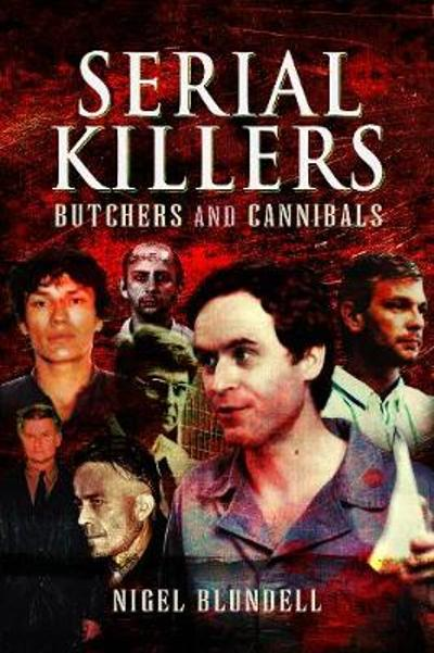 Serial Killers: Butchers and Cannibals - Nigel Blundell