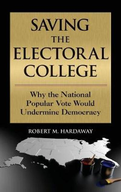 Saving the Electoral College - Robert M. Hardaway
