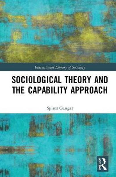 Sociological Theory and the Capability Approach - Spiros Gangas