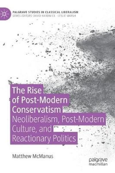 The Rise of Post-Modern Conservatism - Matthew McManus