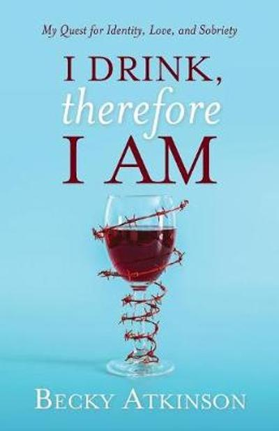 I Drink, Therefore I Am - Rebecca Atkinson