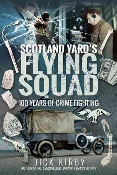 Scotland Yard's Flying Squad - Dick Kirby