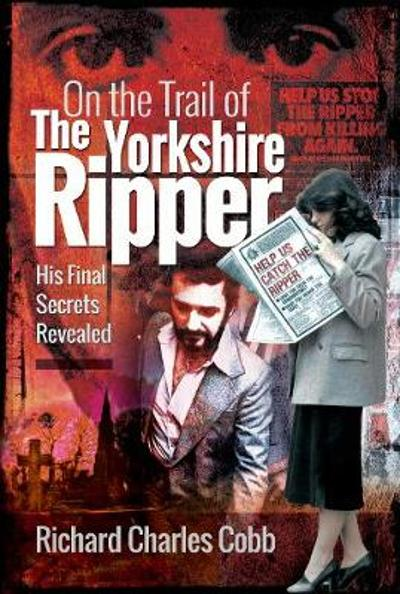 On the Trail of the Yorkshire Ripper - Richard Charles Cobb