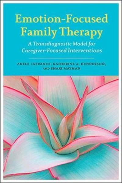Emotion-Focused Family Therapy - Adele Lafrance