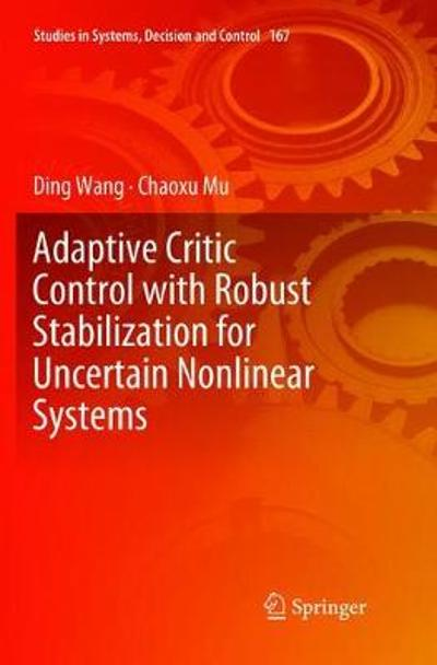 Adaptive Critic Control with Robust Stabilization for Uncertain Nonlinear Systems - Ding Wang