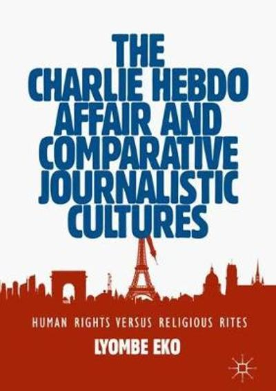 The Charlie Hebdo Affair and Comparative Journalistic Cultures - Lyombe Eko