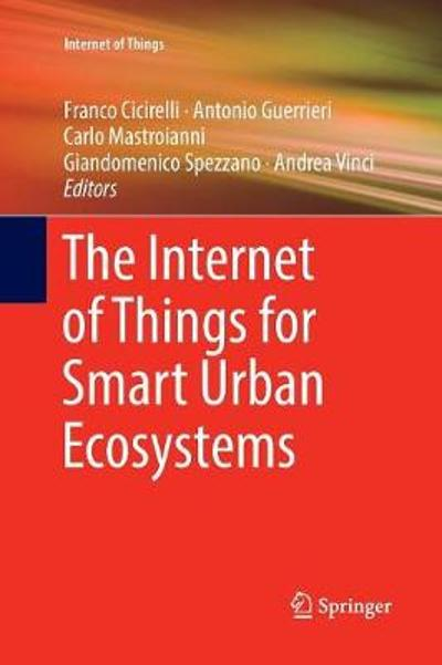 The Internet of Things for Smart Urban Ecosystems - Franco Cicirelli