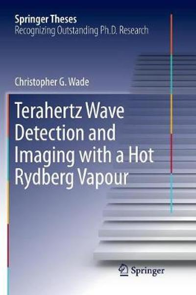 Terahertz Wave Detection and Imaging with a Hot Rydberg Vapour - Christopher G. Wade
