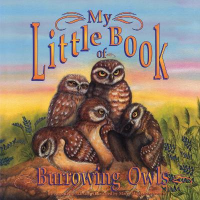 My Little Book of Burrowing Owls (My Little Book Of...) - Hope Irvin Marston