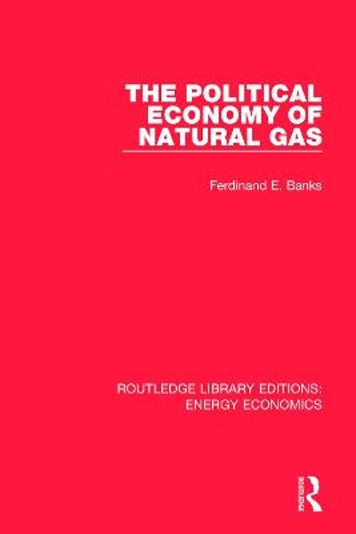 The Political Economy of Natural Gas - Ferdinand E. Banks