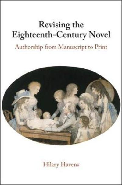 Revising the Eighteenth-Century Novel - Hilary Havens