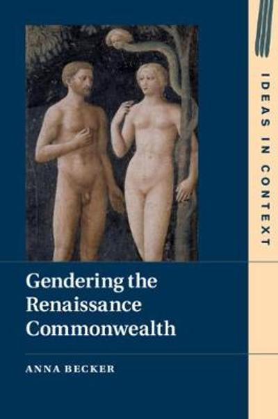 Gendering the Renaissance Commonwealth - Anna Becker