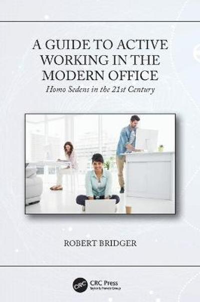 A Guide to Active Working in the Modern Office - Robert Bridger