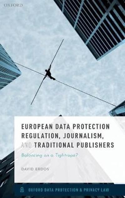 European Data Protection Regulation, Journalism, and Traditional Publishers - David Erdos