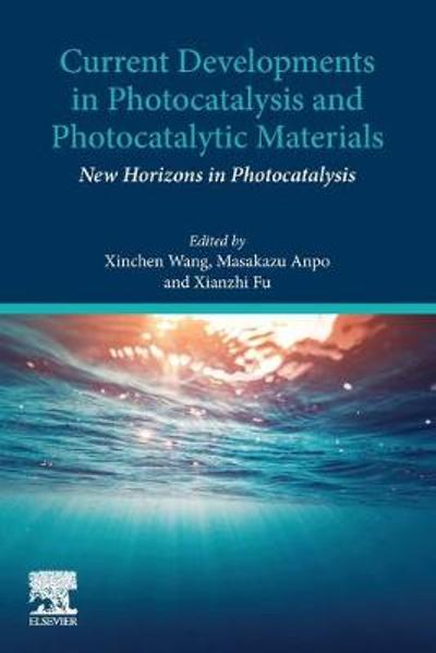 Current Developments in Photocatalysis and Photocatalytic Materials - Xinchen Wang
