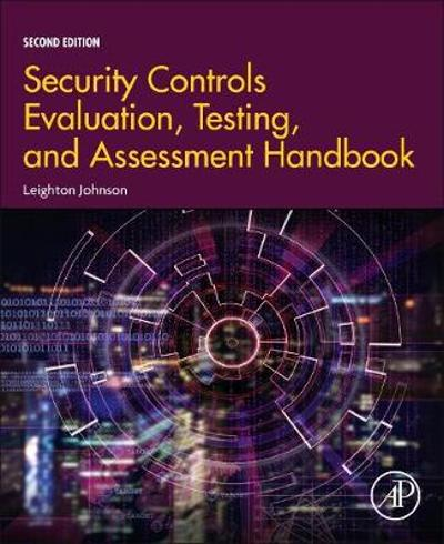 Security Controls Evaluation, Testing, and Assessment Handbook - Leighton Johnson