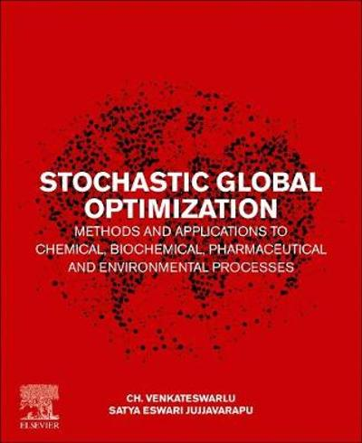 Stochastic Global Optimization Methods and Applications to Chemical, Biochemical, Pharmaceutical and Environmental Processes - Ch. Venkateswarlu
