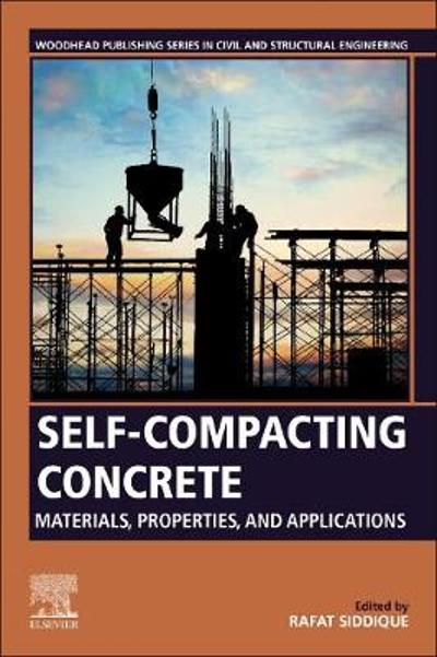 Self-Compacting Concrete: Materials, Properties and Applications - Rafat Siddique