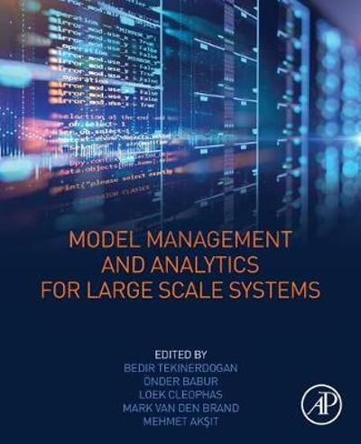 Model Management and Analytics for Large Scale Systems - Bedir Tekinerdogan
