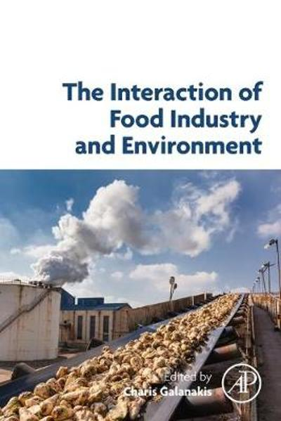 The Interaction of Food Industry and Environment - Charis M. Galanakis