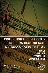 Protection Technologies of Ultra-High-Voltage AC Transmission Systems - Bin Li Yongli Li Jiali He Yuping Zheng