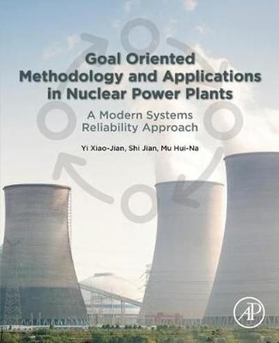 Goal Oriented Methodology and Applications in Nuclear Power Plants - Yi Xiao-Jian