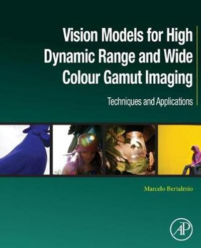 Vision Models for High Dynamic Range and Wide Colour Gamut Imaging - Marcelo Bertalmio