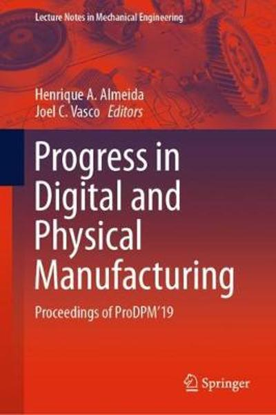 Progress in Digital and Physical Manufacturing - Henrique A. Almeida