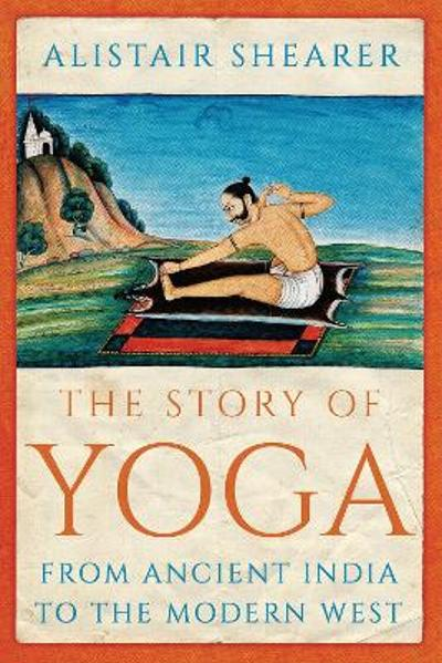 The Story of Yoga - Alistair Shearer