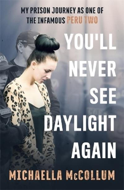 You'll Never See Daylight Again - Michaella McCollum