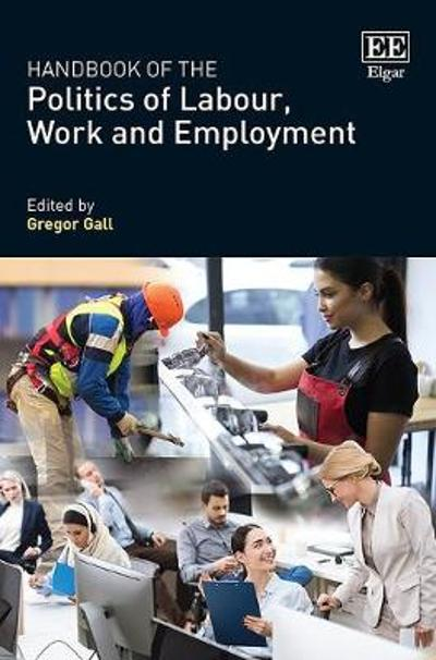 Handbook of the Politics of Labour, Work and Employment - Gregor Gall